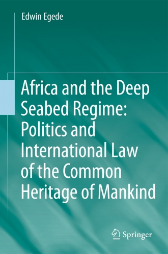 Africa and the Deep Seabed Regime: Politics and International Law  of the Common Heritage of Mankind