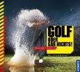 Golf oder gar nichts!